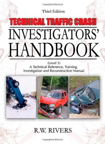 Technical Traffic Crash Investigators' Handbook: A Technical Reference, Training, Investigation and Reconstruction Manua