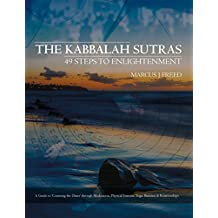 The Kabbalah Sutras: 49 Steps to Enlightenment: A Guide to 'Counting the Omer' through Meditation, Physical Exercise, Yoga, Business & Relationships
