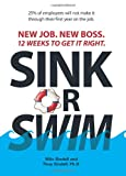 Sink Or Swim!: New Job. New Boss. 12 Weeks to Get It Right.