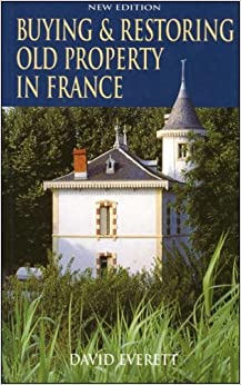 Buying and Restoring Old Property in France by David Everett (29-Jul-2005)