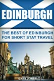 Edinburgh: The Best Of Edinburgh For Short Stay Travel