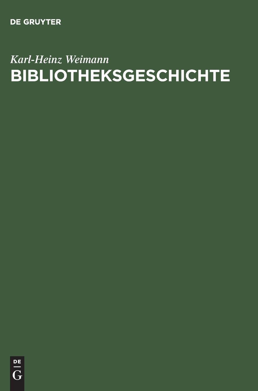 Bibliotheksgeschichte: Lehrbuch zur Entwicklung und Topographie des Bibliothekswesens Gebundenes Buch – 1. April 1975 Karl-Heinz Weimann De Gruyter Saur 3794031792 MAK_VRG_9783794031795