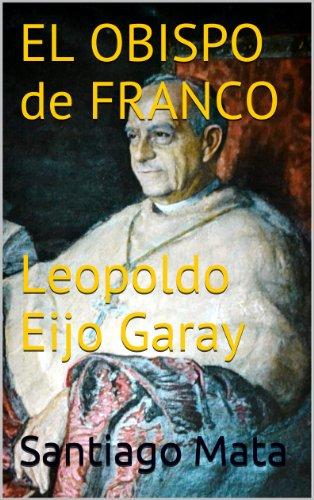 Descargar Libro El Obispo De Franco. Leopoldo Eijo Garay Santiago Mata