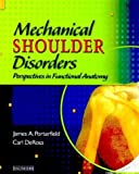img - for Mechanical Shoulder Disorders: Perspectives in Functional Anatomy with DVD, 1e by James Porterfield (2003-09-30) book / textbook / text book