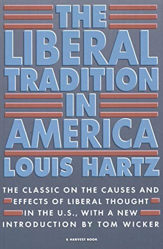 The Liberal Tradition in America: The Classic on the Causes and Effects of Liberal Thought in the U.S. (Harvest Books) (Tom Wicker)