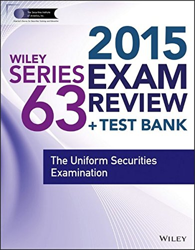 Wiley Series 63 Exam Review 2015 + Test Bank: The Uniform Securities Examination (Wiley FINRA)