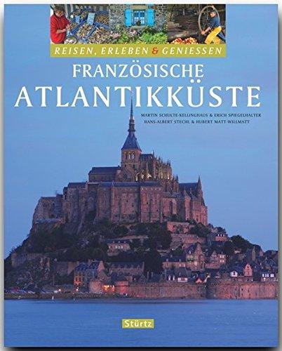 Reisen, Erleben & Genießen - FRANZÖSISCHE ATLANTIKKÜSTE - Ein Bildband mit über 280 Bildern auf 128 Seiten