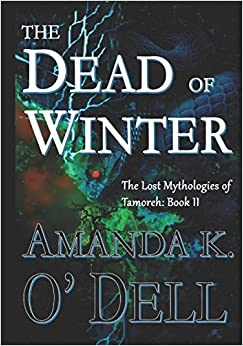 The Dead of Winter (The Lost Mythologies of Tamoreh) [6/25/2017] Amanda K. O'Dell