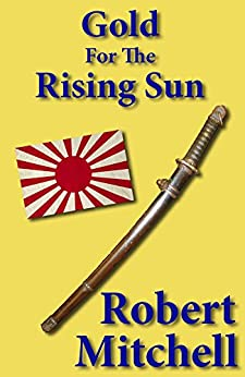 GOLD FOR THE RISING SUN by [MITCHELL, ROBERT]
