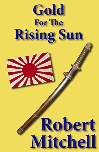 Book: GOLD FOR THE RISING SUN by Robert Mitchell