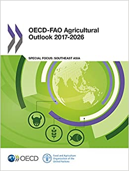 OECD-FAO Agricultural Outlook 2017-2026: Special Focus: Southeast Asia