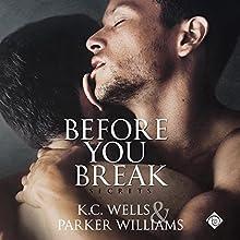 Before You Break Audiobook by Parker Williams, K.C. Wells Narrated by Joel Leslie