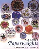 All about Paperweights, Lawrence H. Selman, 0933756178