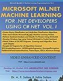 MICROSOFT ML.NET MACHINE LEARNING FOR .NET DEVELOPERS USING C#.NET (Microsoft ML.NET C# Machine Learning Programming Series)