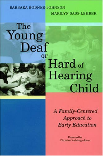 The Young Deaf or Hard of Hearing Child: A Family-Centered Approach to Early Education by Brookes Publishing
