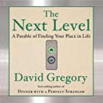 The Next Level: Finding Your Place in Life | David Gregory