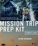 Mission Trip Prep Kit, Kevin Johnson, 0310244889