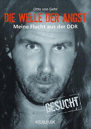 Die Welle der Angst: Meine Flucht aus der DDR