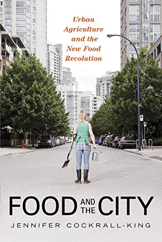 (Food and the City: Urban Agriculture and the New Food Revolution)
