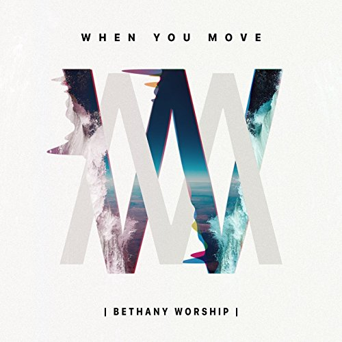 Bethany Worship - When You Move (Live) 2017