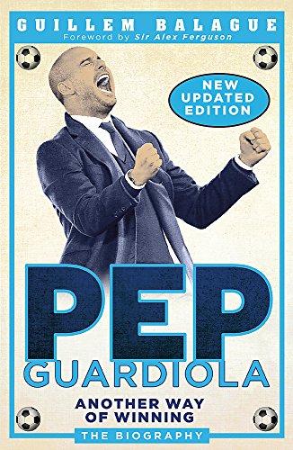 Pep Guardiola: Another Way of Winning: The Biography por Guillem Balague