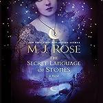 The Secret Language of Stones: The Daughters of La Lune, Book 2   M. J. Rose