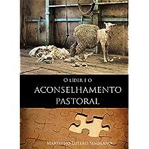 O Líder e o Aconselhamento Pastoral (Liderança Cristã Livro 16)