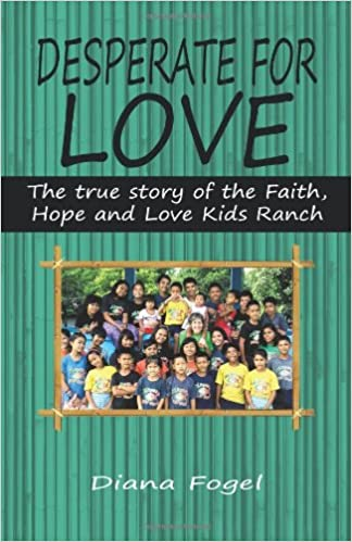 Book Desperate for Love: The True Story of the Faith, Hope, and Love Kids Ranch