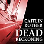 Dead Reckoning | Caitlin Rother