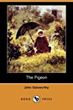 The Pigeon, John Galsworthy, 1406588776