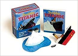 Desktop Titanic: For When You Have that Sinking Feeling! (Running Press Mini Kit)