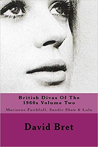 British divas of the 1960s volume two marianne faithfull sandie british divas of the 1960s volume two marianne faithfull sandie shaw lulu volume 2 david bret 9781543269246 amazon books altavistaventures Image collections
