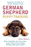 img - for German Shepherd Puppy Training: A Guide Into the Mind of a German Shepherd Puppy and Basic Commands: Sit, Down, Stay, Come, Fetch, Potty Training, Bonding, Seeking and Speak. book / textbook / text book
