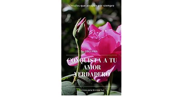 CONQUISTA A TU AMOR VERDADERO: Vínculos que atrapan por siempre (Spanish Edition) - Kindle edition by Yolanda Vigil Díaz. Health, Fitness & Dieting Kindle ...