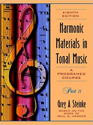 Harmonic Materials in Tonal Music: A Programmed Course Part II by Greg A. Steinke (1997-12-30)