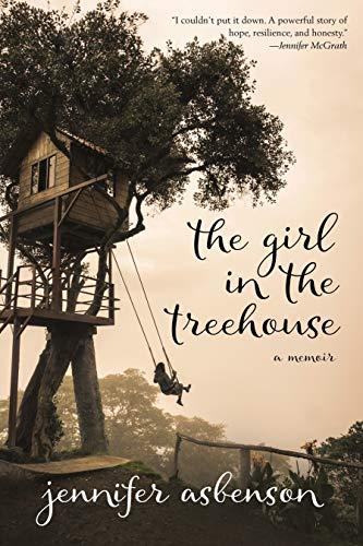 The Girl in the Treehouse: A Memoir by [Asbenson, Jennifer]