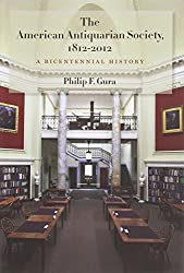 The American Antiquarian Society, 1812-2012: A Bicentennial History