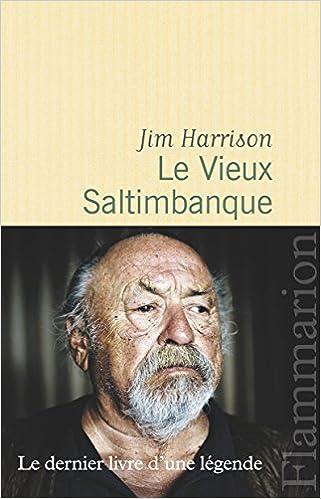 Jim Harrison (Sept.2016) - Le vieux saltimbanque