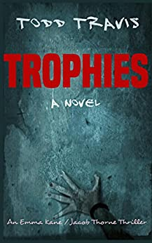 TROPHIES (Emma Kane / Jacob Thorne Book 2) by [Travis, Todd]