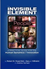 The Invisible Element: A Practical Guide for the Human Dynamics of Innovation Paperback