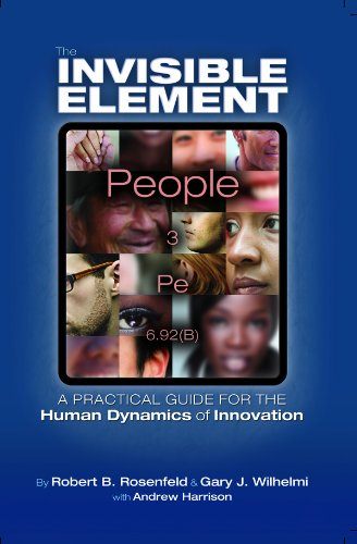 The Invisible Element: A Practical Guide for the Human Dynamics of Innovation