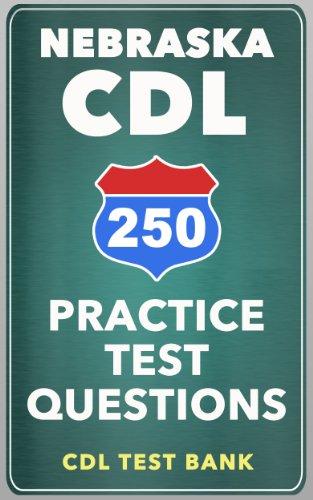 250 Nebraska CDL Practice Test Questions