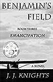 Benjamin's Field: Emancipation (Benjamin's Field Trilogy Book 3)