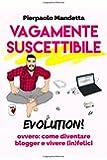 Vagamente Suscettibile Evolution!: ovvero: come diventare blogger e vivere (in)felici