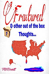 Fractured & Other Out of The Box Thoughts