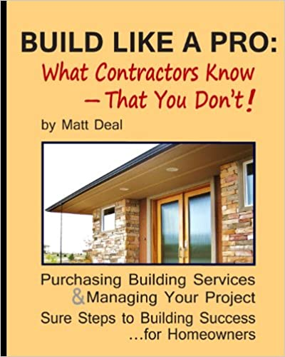 Build Like a Pro: What Your Contractor Knows -- and You
