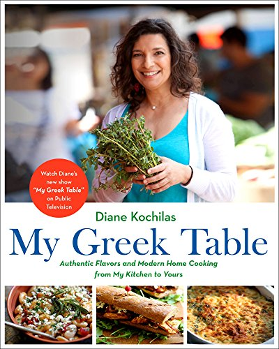 My Greek Table: Authentic Flavors and Modern Home Cooking from My Kitchen to Yours by Diane Kochilas