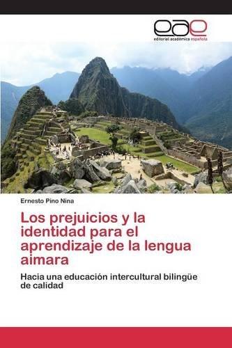 Descargar Libro Los Prejuicios Y La Identidad Para El Aprendizaje De La Lengua Aimara Pino Nina Ernesto