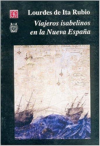 Viajeros isabelinos en la nueva España: Amazon.es: Rubio, Lourdes De Ita: Libros