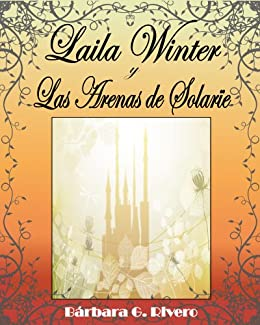 Laila Winter y las Arenas de Solarïe (Spanish Edition) by [Rivero, Bárbara